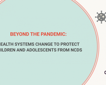 Beyond the Pandemic: Health Systems Change to Protect Children and Adolescents from NCDs